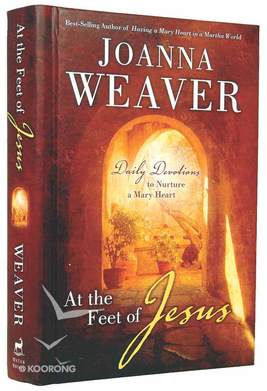 At the Feet of Jesus: Daily Devotions to Nurture a Mary Heart Hardback