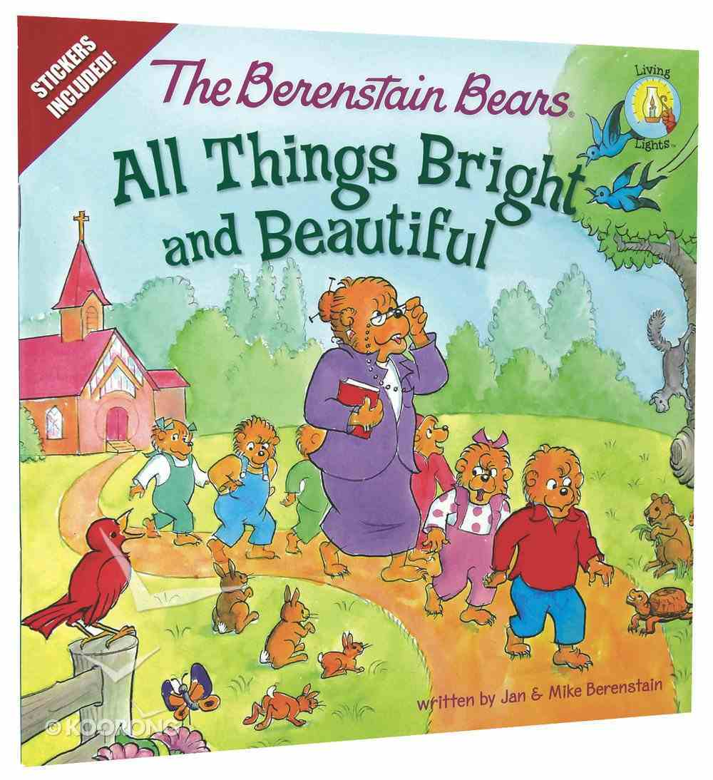 All Things Bright and Beautiful (Stickers Included) (The Berenstain Bears Series) Paperback