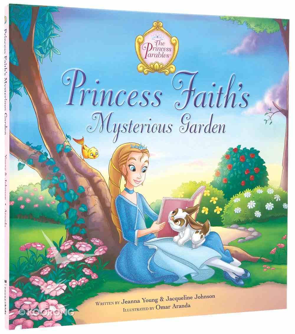 Princess Faith's Mysterious Garden (The Princess Parables Series) Hardback