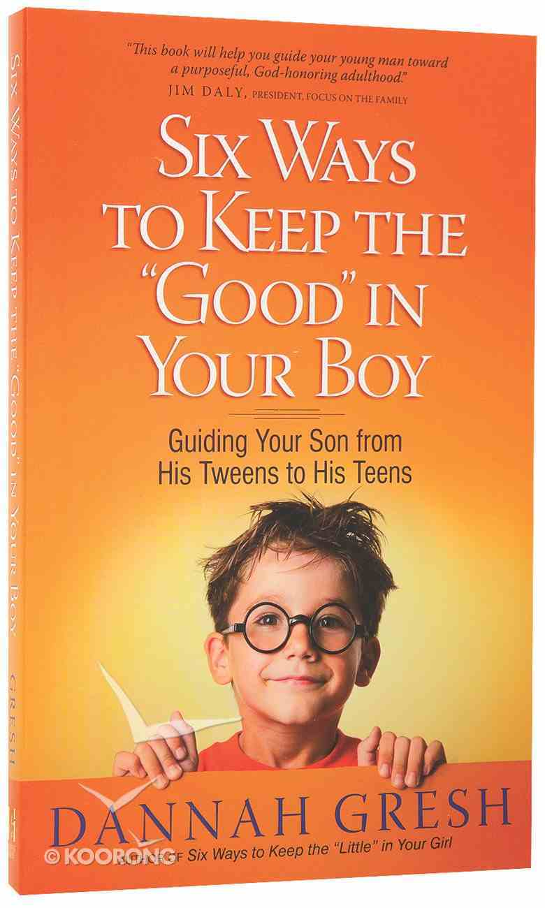 Six Ways to Keep the 'Good' in Your Boy Paperback
