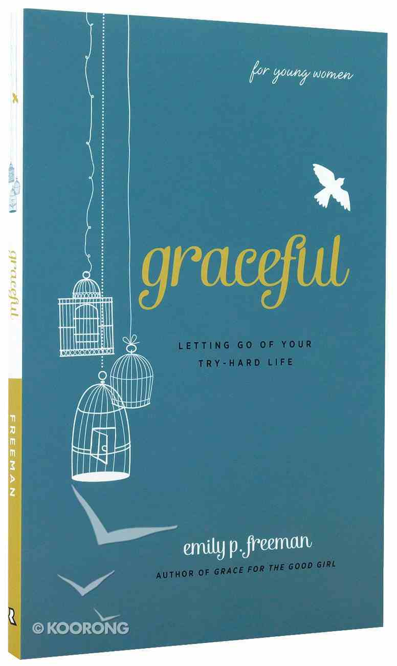 Graceful: Letting Go of Your Try-Hard Life Paperback