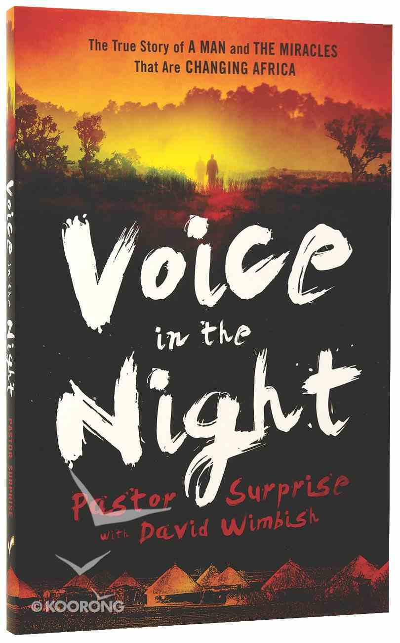 Voice in the Night: The True Story of a Man and the Miracles That Are Changing Africa Paperback