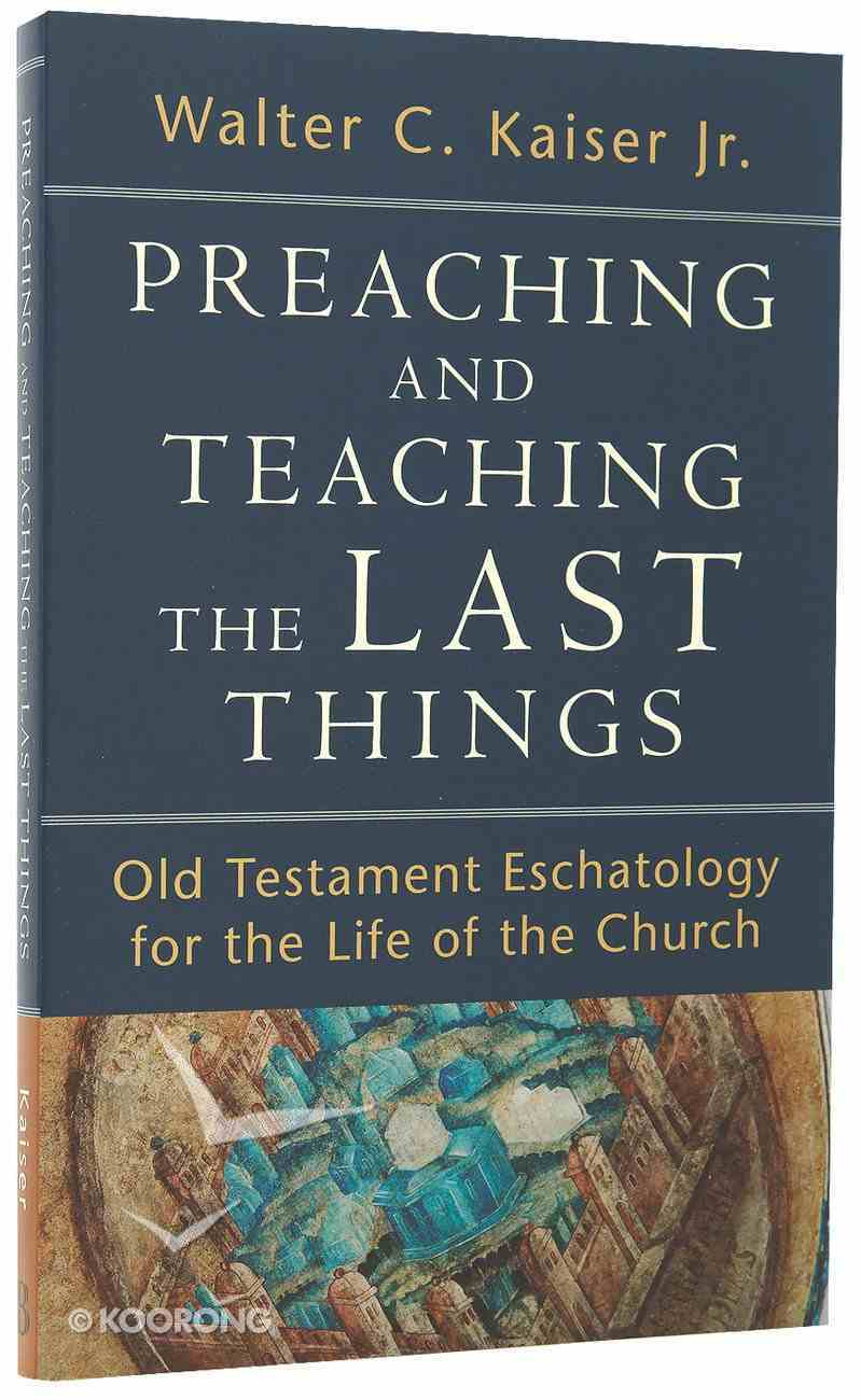Preaching and Teaching the Last Things Paperback