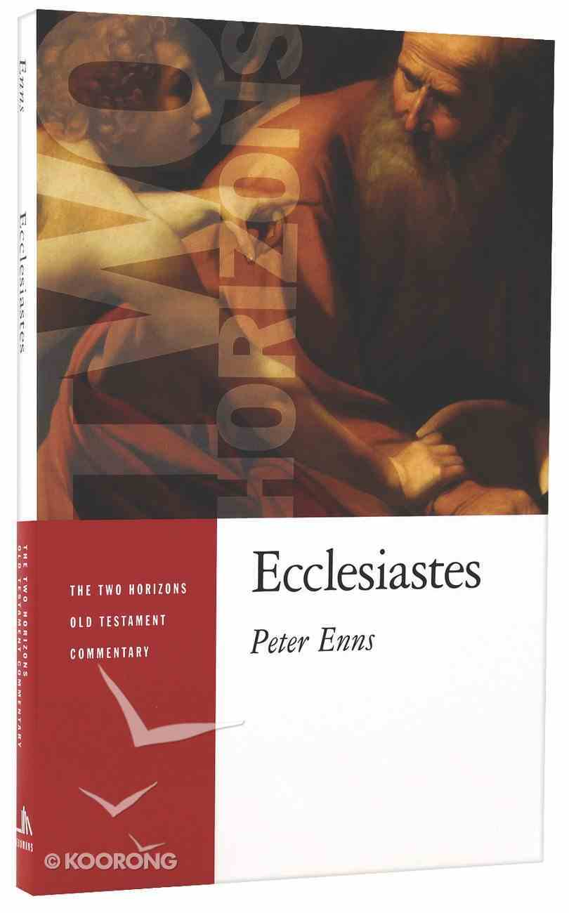 Ecclesiastes (Two Horizons New Testament Commentary Series) Paperback
