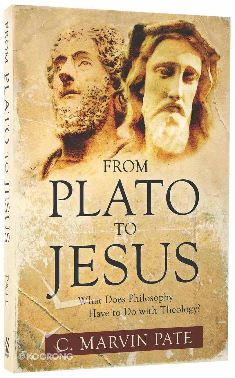 From Plato to Jesus: What Does Philosophy Have to Do With Theology? Paperback
