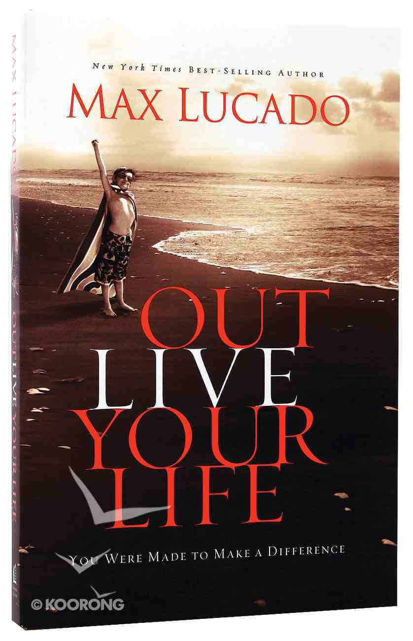 Outlive Your Life: You Were Made to Make a Difference Paperback