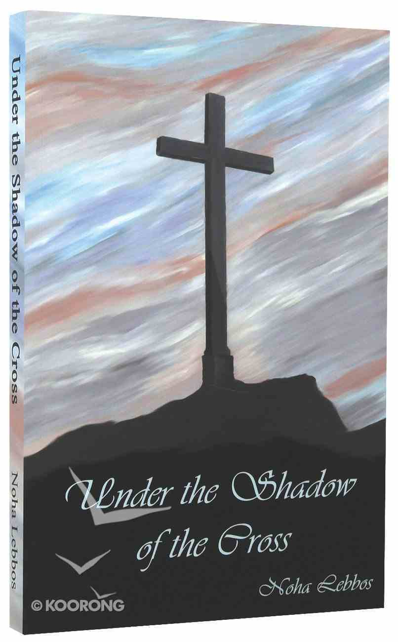 Under the Shadow of the Cross Paperback