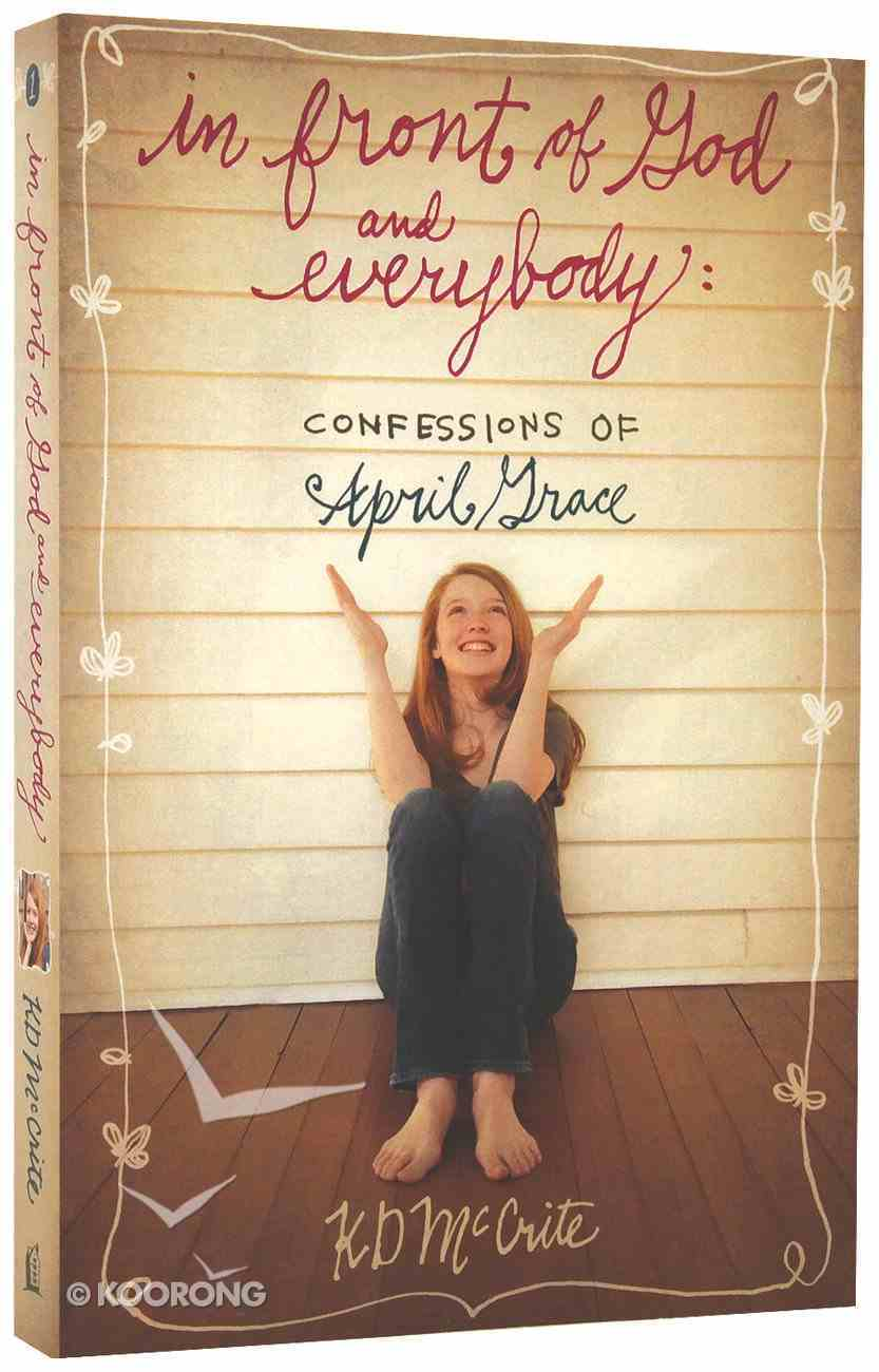 In Front of God and Everybody (#01 in The Confessions Of April Grace Series) Paperback
