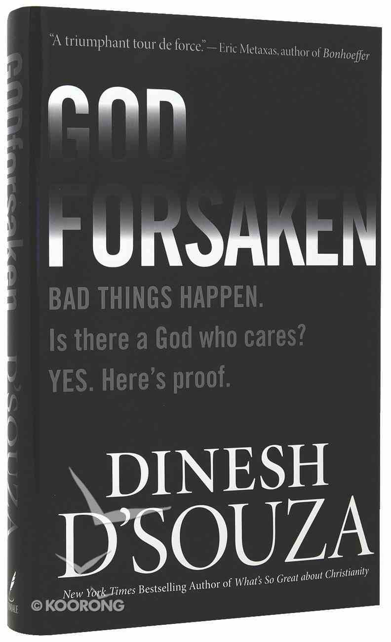 Godforsaken: Bad Things Happen. is There a God Who Cares? Yes. Here's Proof Hardback
