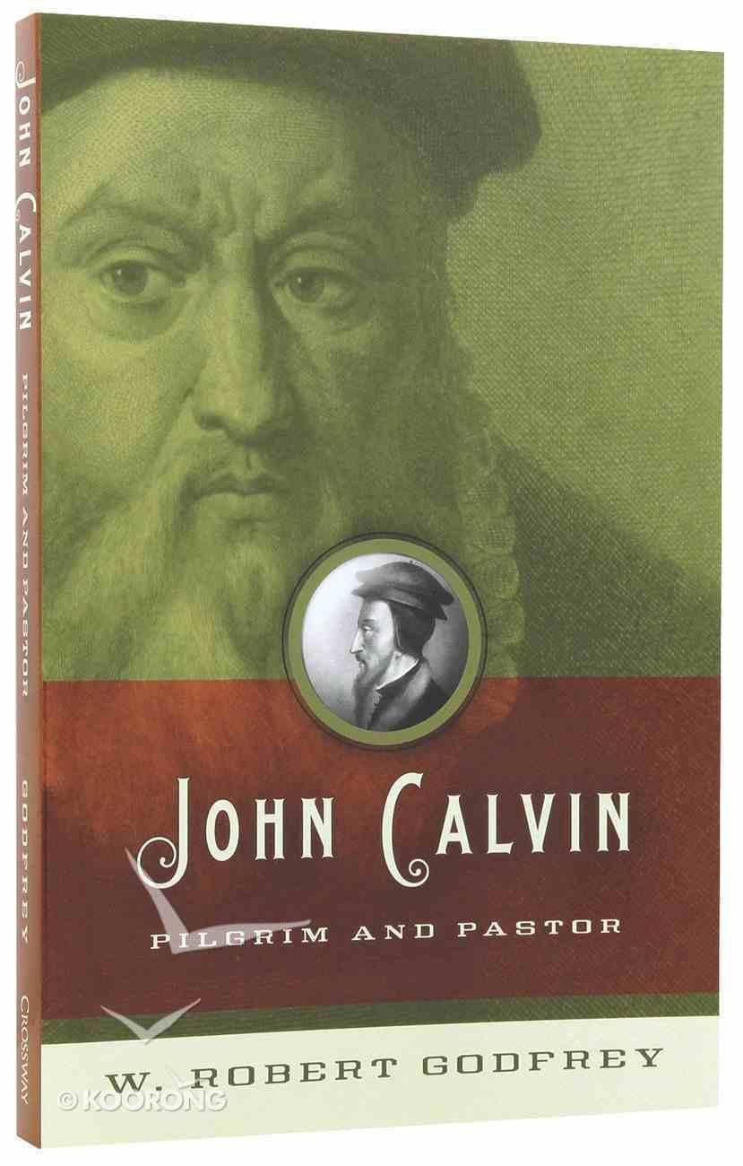 John Calvin: Pilgrim and Pastor Paperback