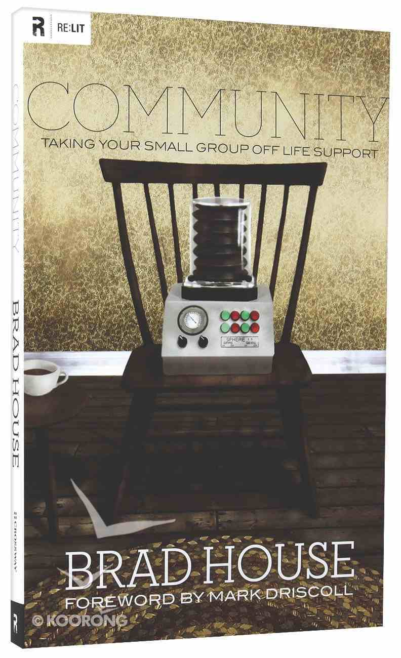 Community: Taking Your Small Group Off Life Support Paperback