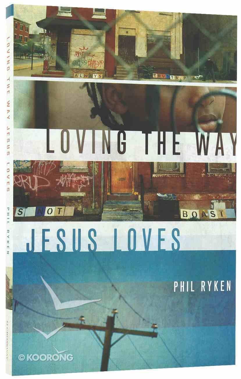 Loving the Way Jesus Loves Paperback