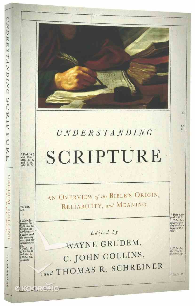 Understanding Scripture: An Overview of the Bible's Origin, Reliability, and Meaning Paperback