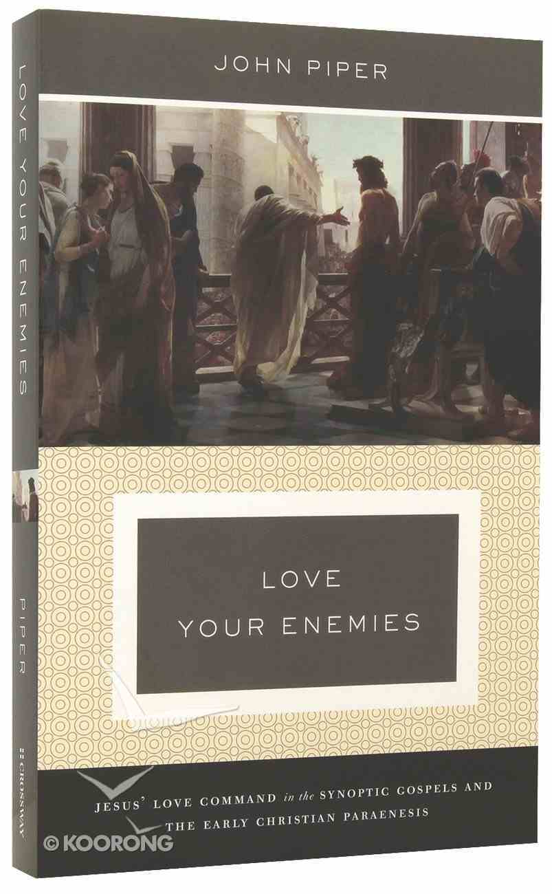 Love Your Enemies: Jesus' Love Command in the Synoptic Gospels and the Early Christian Paraenesis Paperback