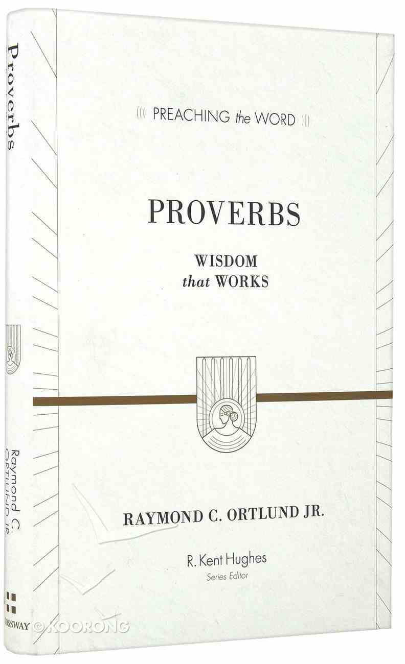 Proverbs - Wisdom That Works (Preaching The Word Series) Hardback