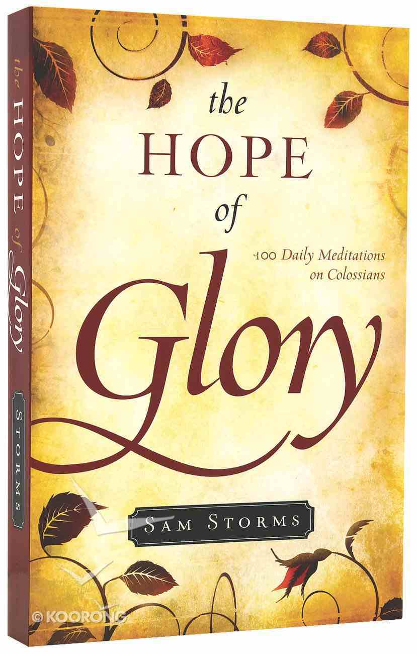 The Hope of Glory: 100 Daily Meditations on Colossians Paperback