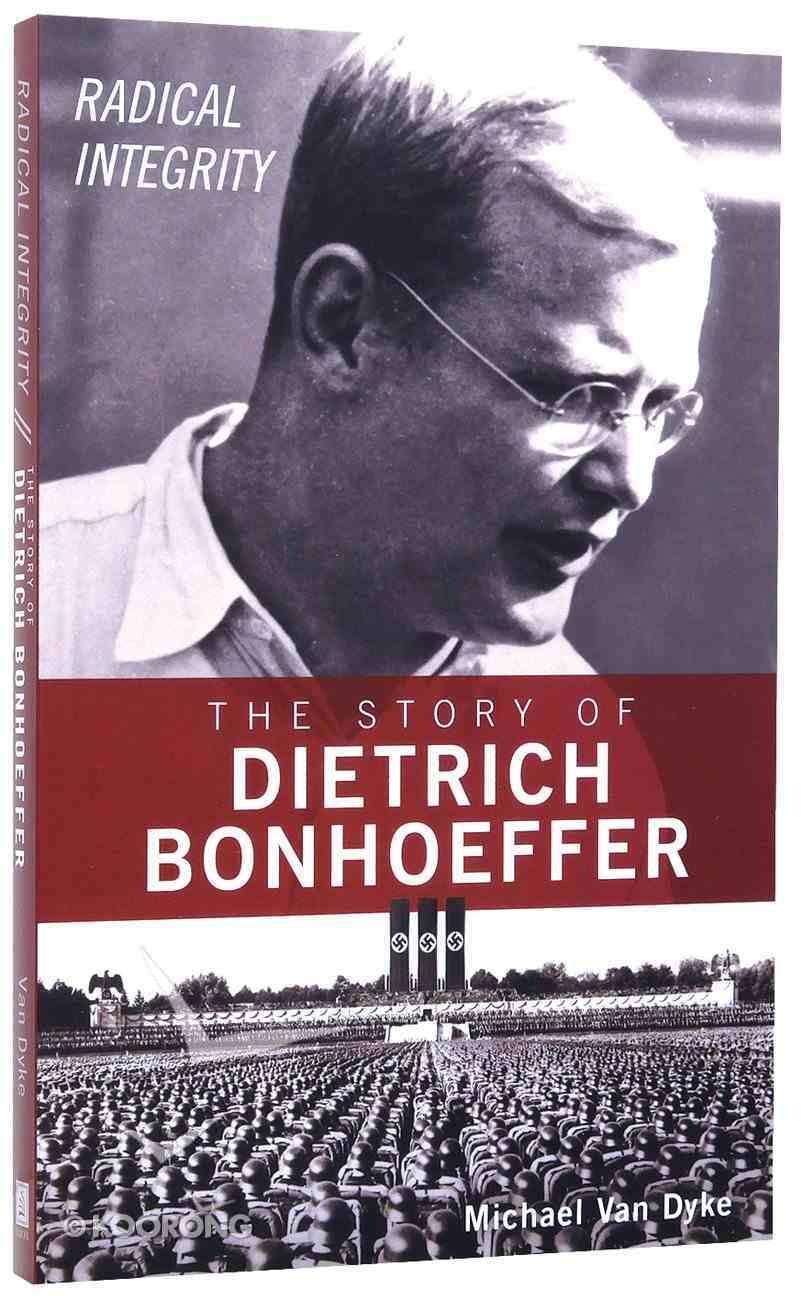 Radical Integrity: The Story of Dietrich Bonhoeffer Paperback