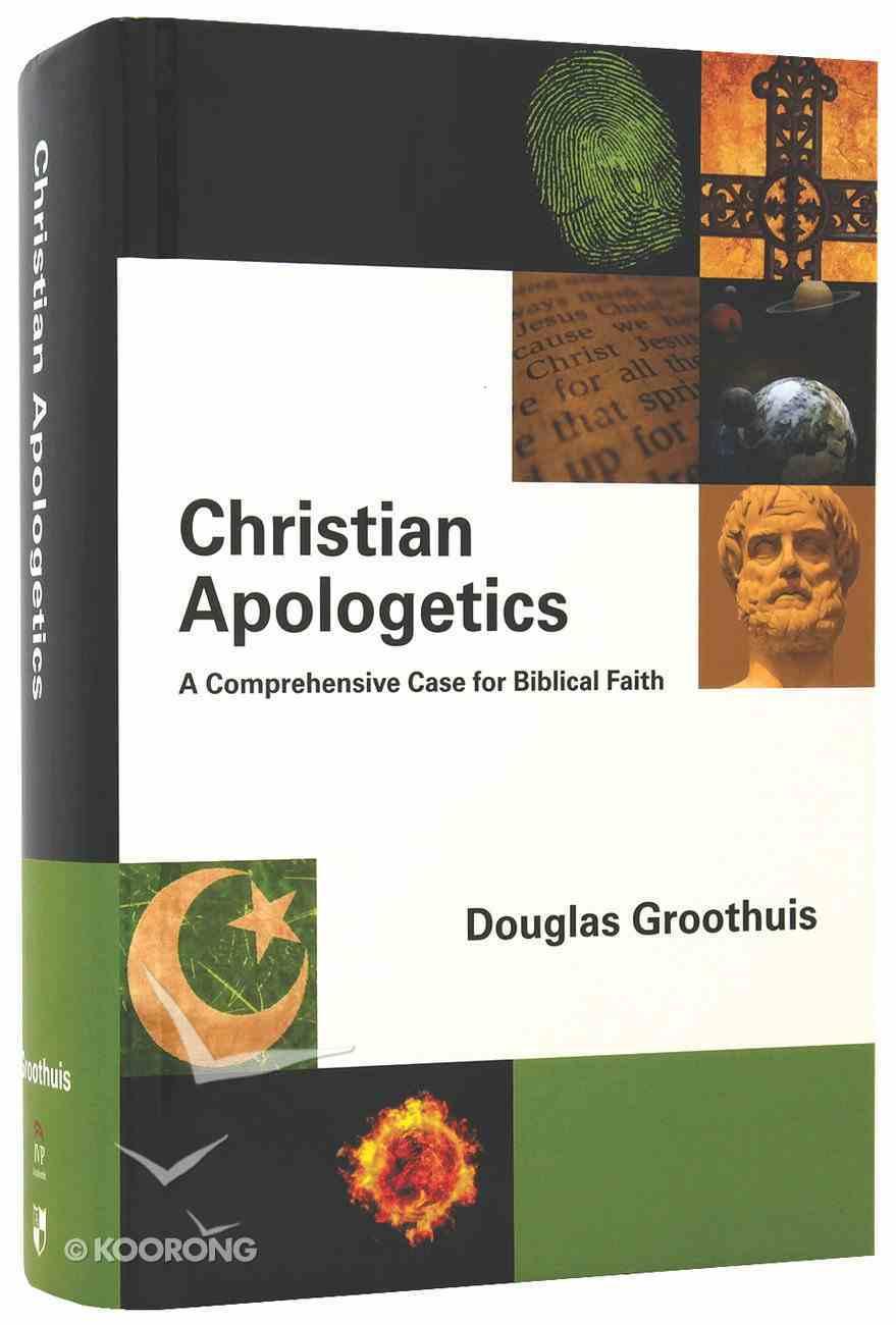 Christian Apologetics: A Comprehensive Case For Biblical Faith Hardback