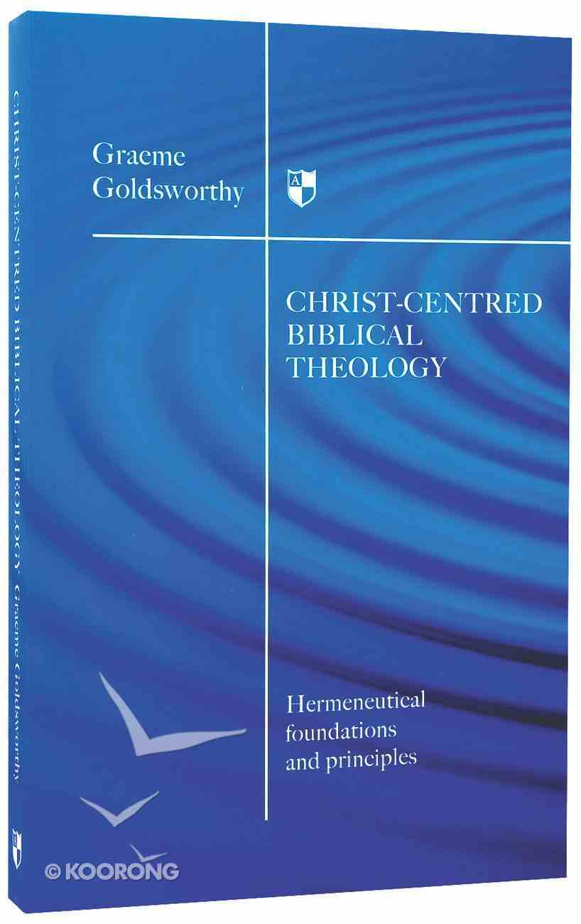 Christ-Centred Biblical Theology: Hermeneutical Foundations and Principles Paperback