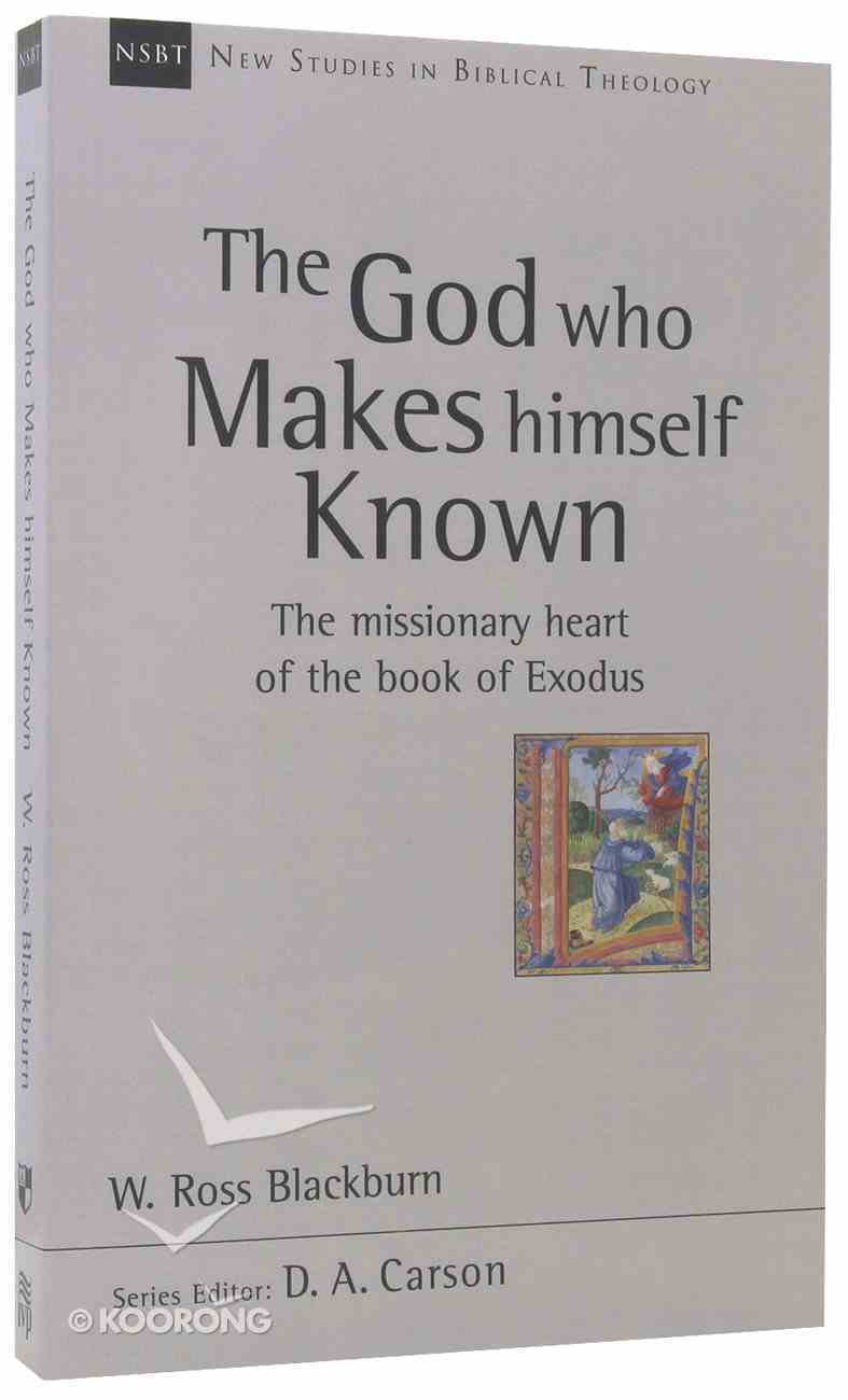 The God Who Makes Himself Known: The Missionary Heart of the Book of Exodus (New Studies In Biblical Theology Series) Paperback