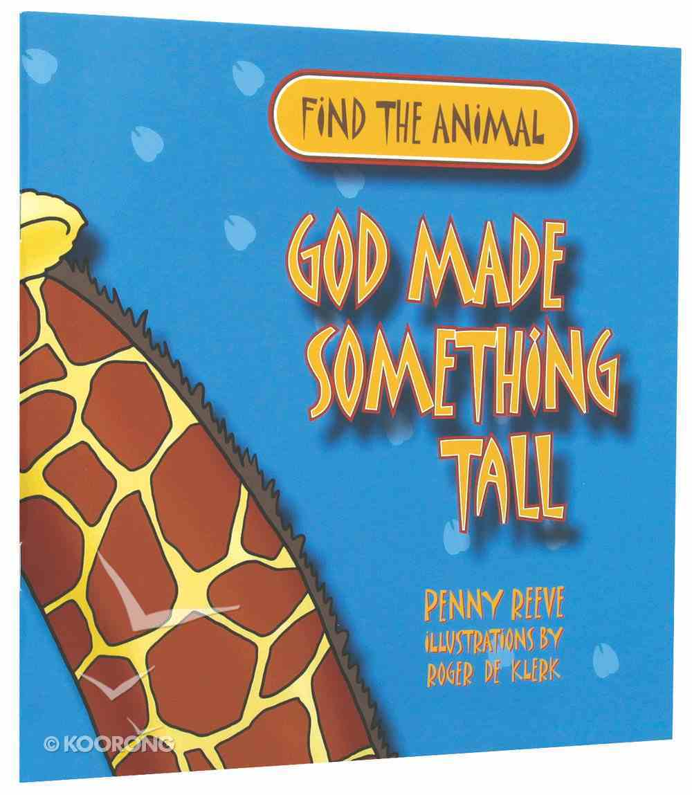 Find the Animal: God Made Something Tall (Giraffe) (Find The Animals Series) Paperback