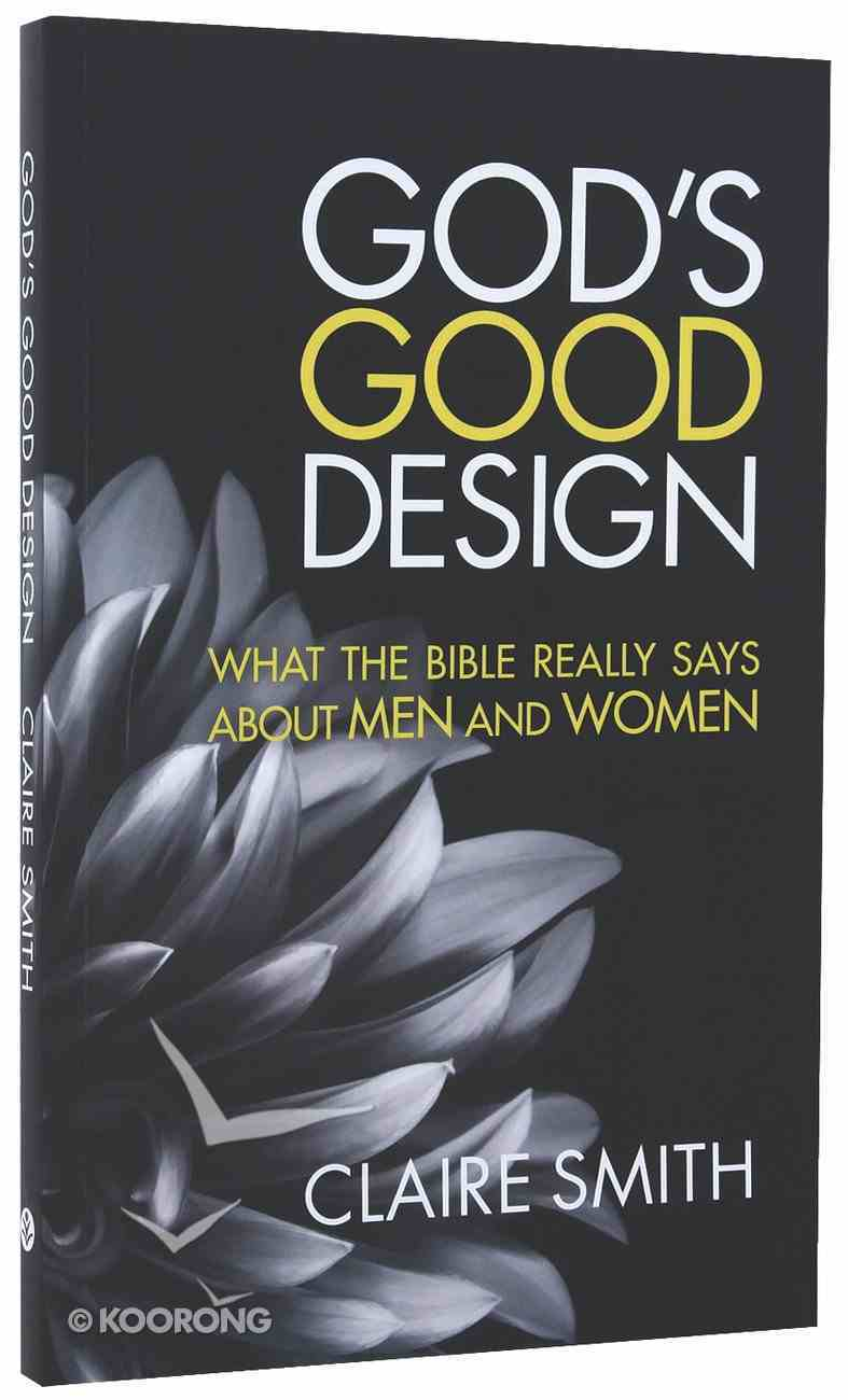 God's Good Design: What the Bible Really Says About Men and Women Paperback