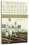 Complete Surrender: Biography Of Eric Liddell image