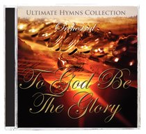 Album Image for Ultimate Hymns Collection: To God Be the Glory - DISC 1