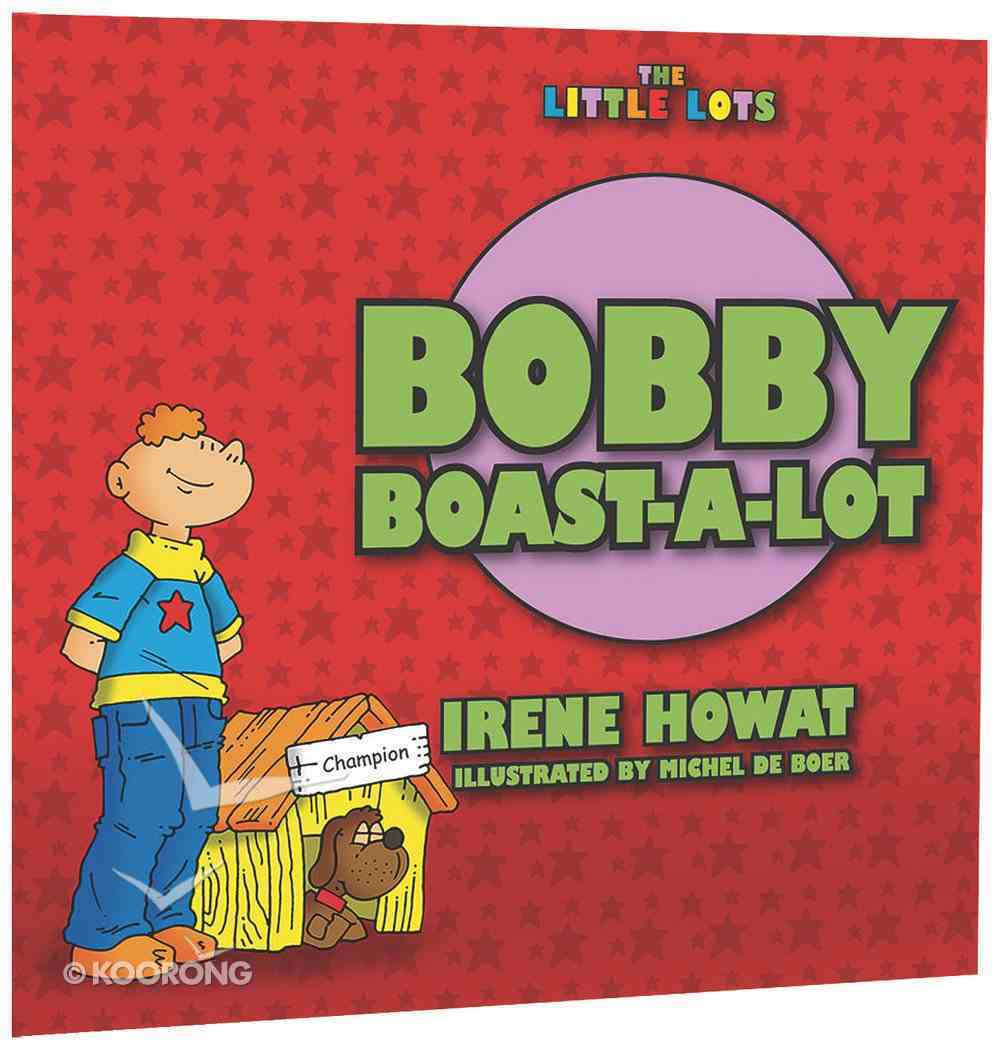 Bobby Boast-A-Lot (Little Lots Series) Paperback