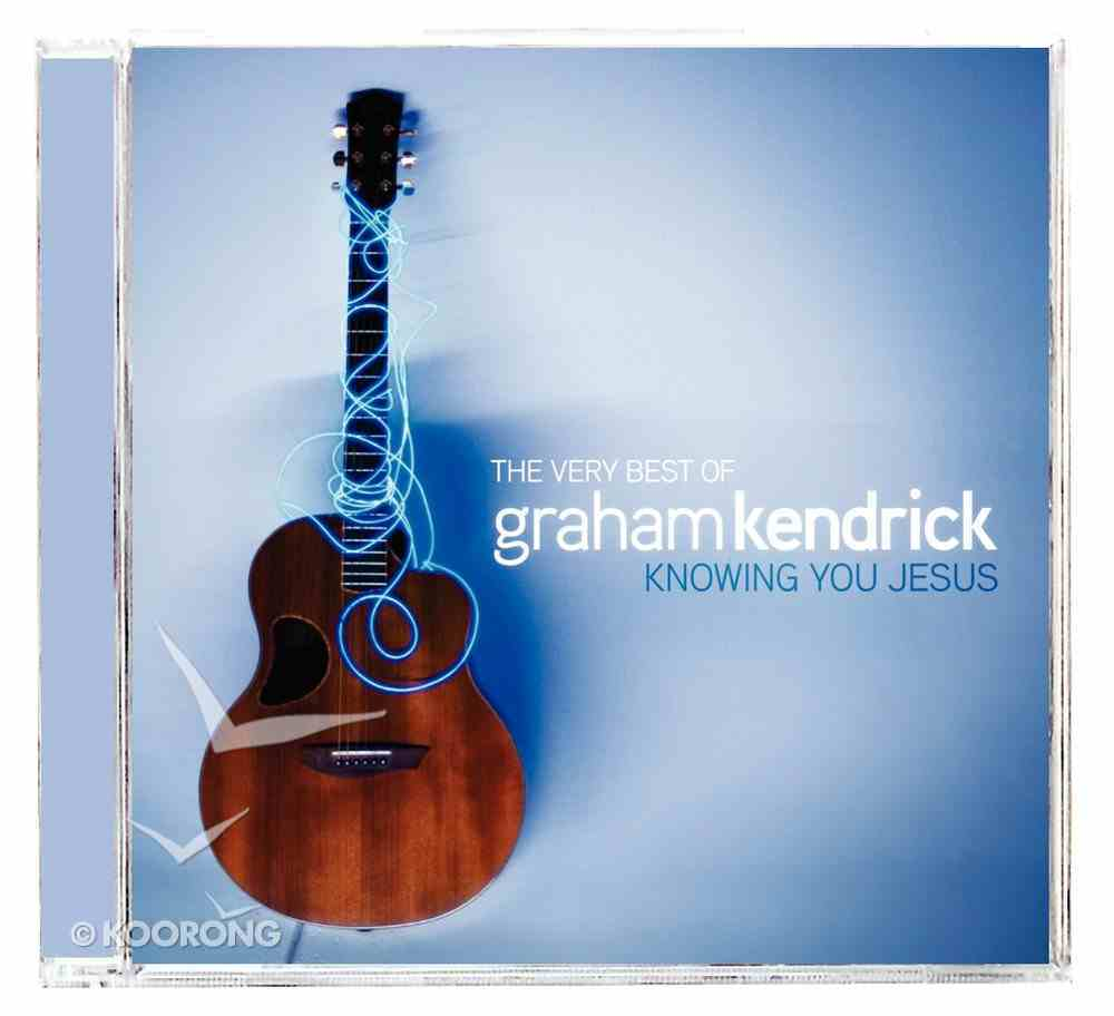 Very Best of Graham Kendrick: Know You Jesus CD