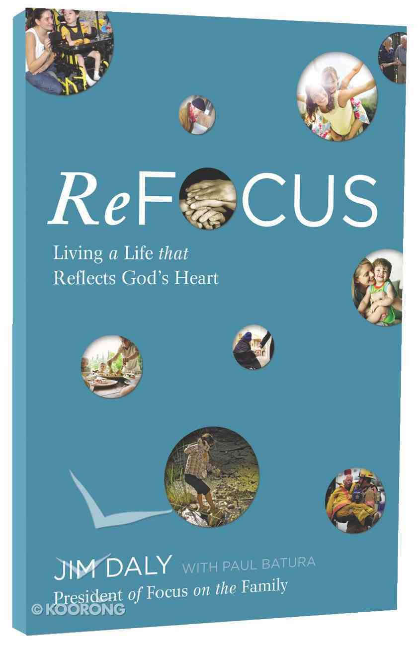 Refocus: Living a Life That Reflects God's Heart Paperback