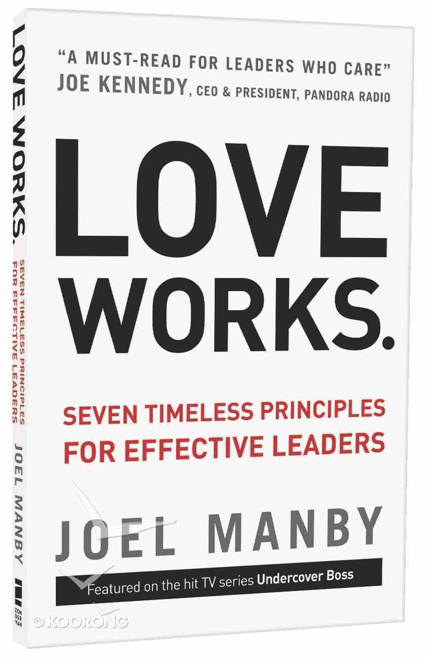 Love Works: Seven Timeless Principles For Effective Leaders Paperback