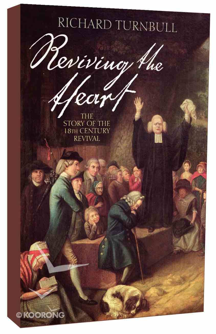 Reviving the Heart: The Story of the Eighteenth Century Revival Paperback