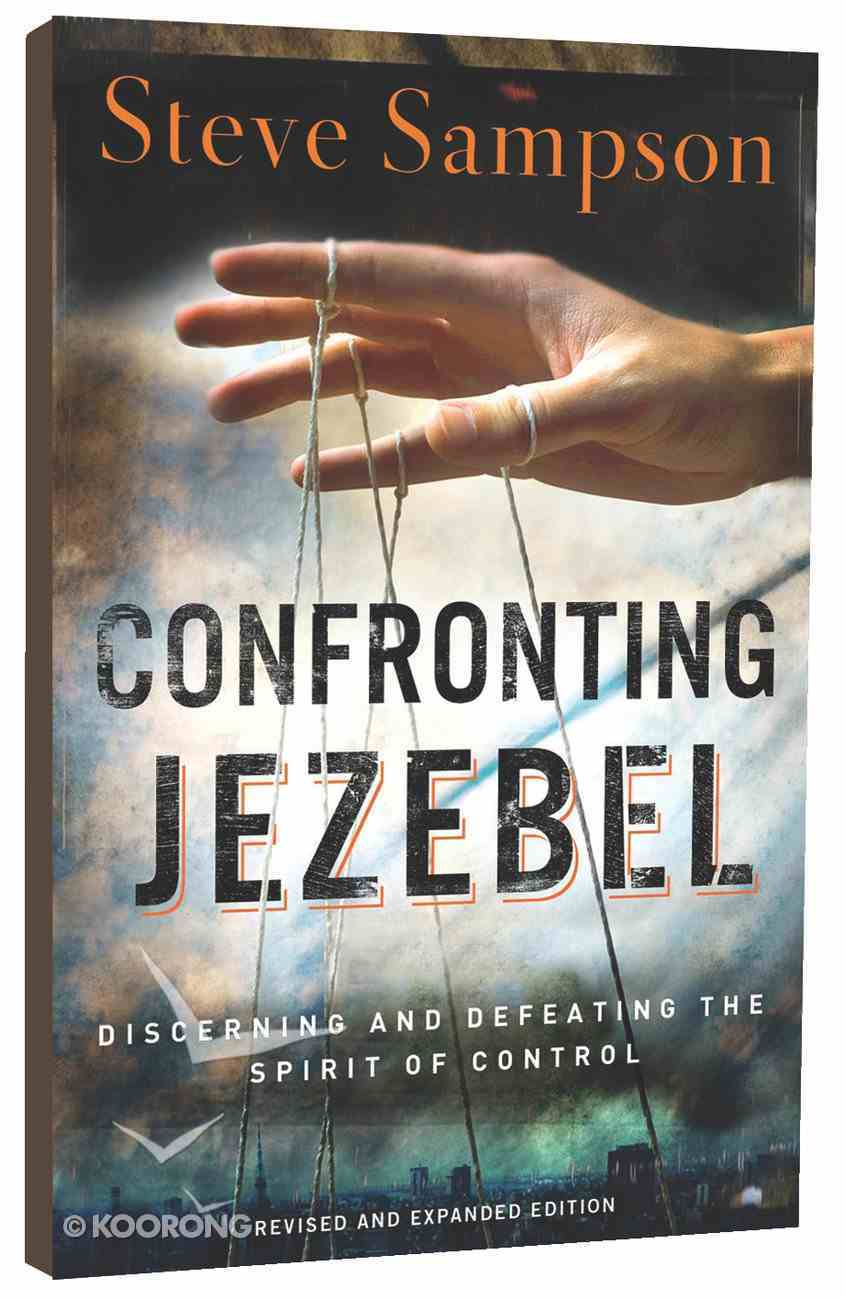 Confronting Jezebel: Discerning and Defeating the Spirit of Control (And Expanded) Paperback