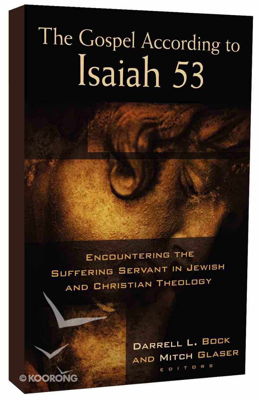 The Gospel According to Isaiah 53: Encountering the Suffering Servant in Jewish and Christian Theology Paperback