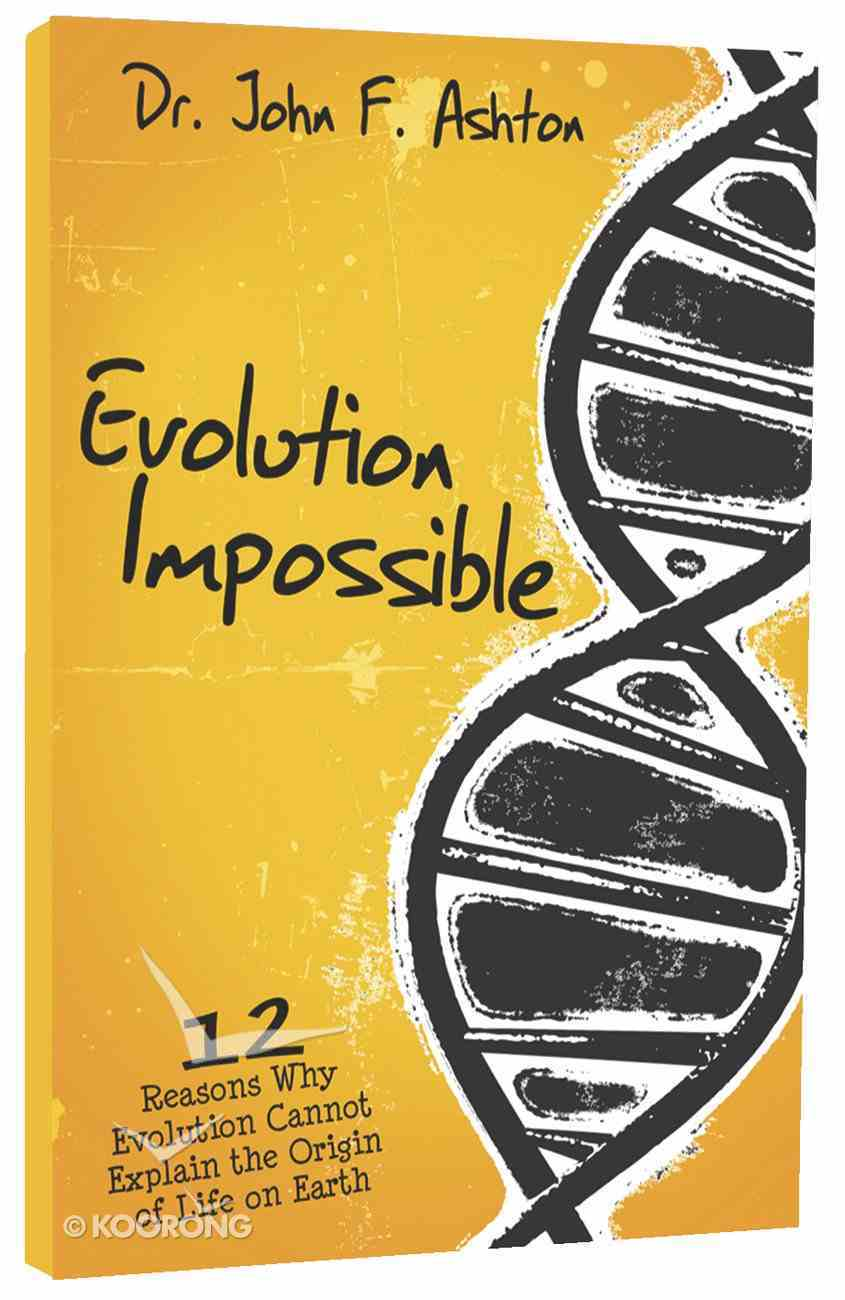 Evolution Impossible: 12 Reasons Why Evolution Cannot Explain the Origin of Life on Earth Paperback