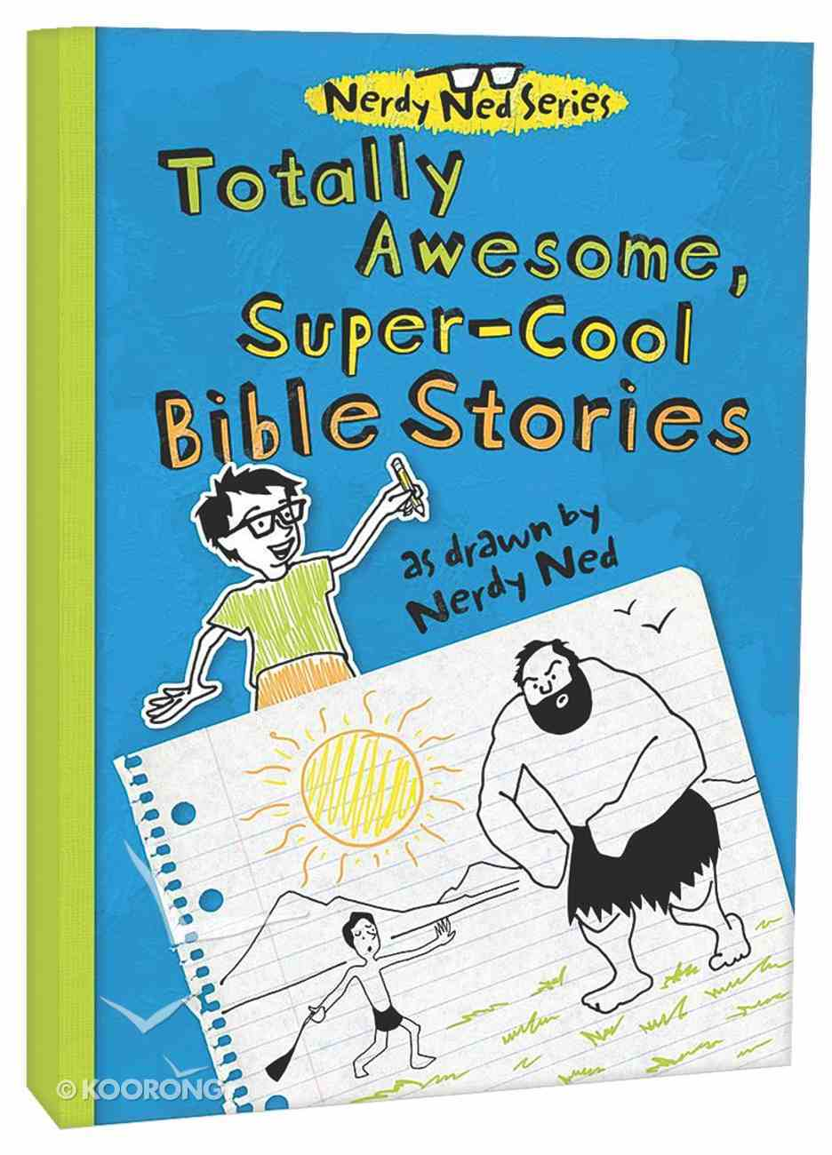 Totally Awesome, Super-Cool Bible Stories (Nerdy Ned Series) Hardback