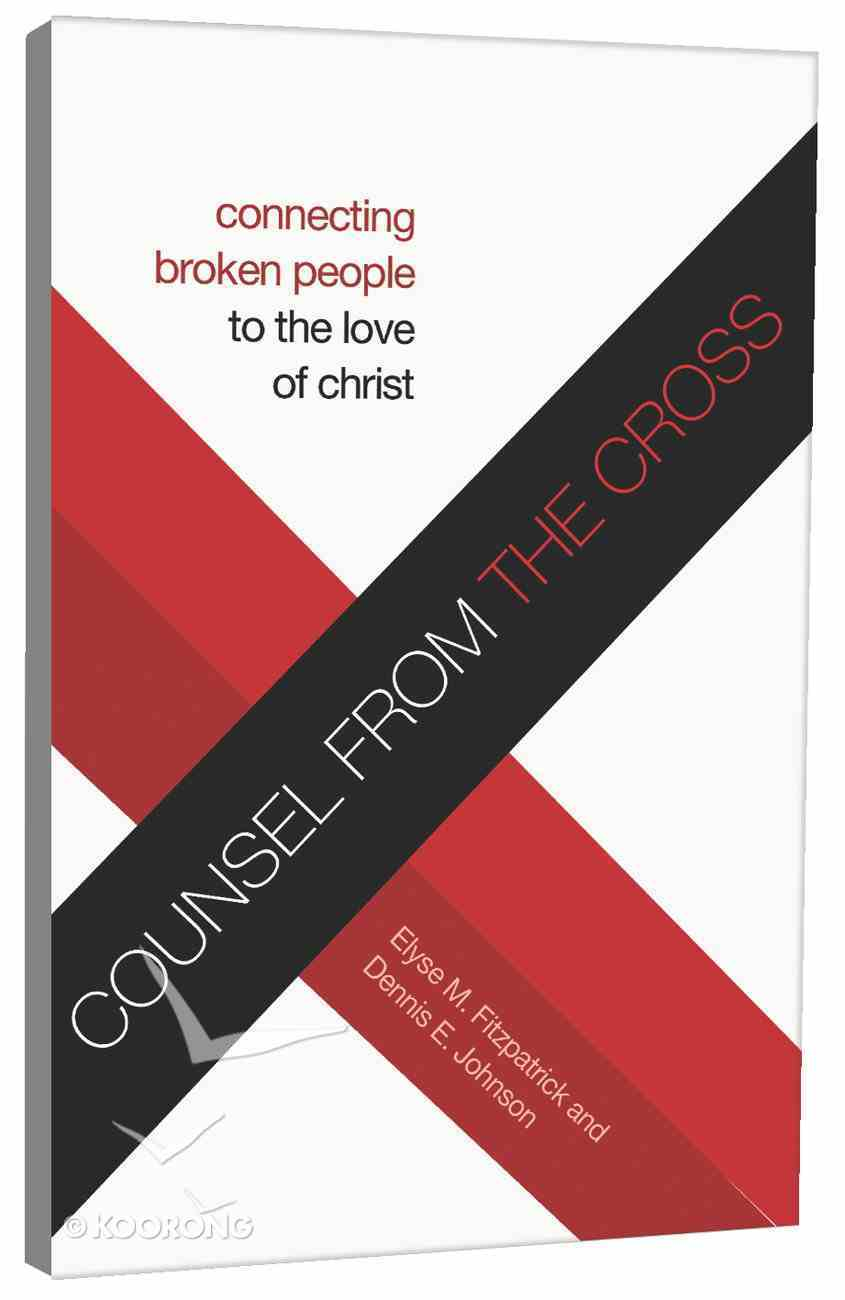 Counsel From the Cross: Connecting Broken People to the Love of Christ (Redesign) Paperback