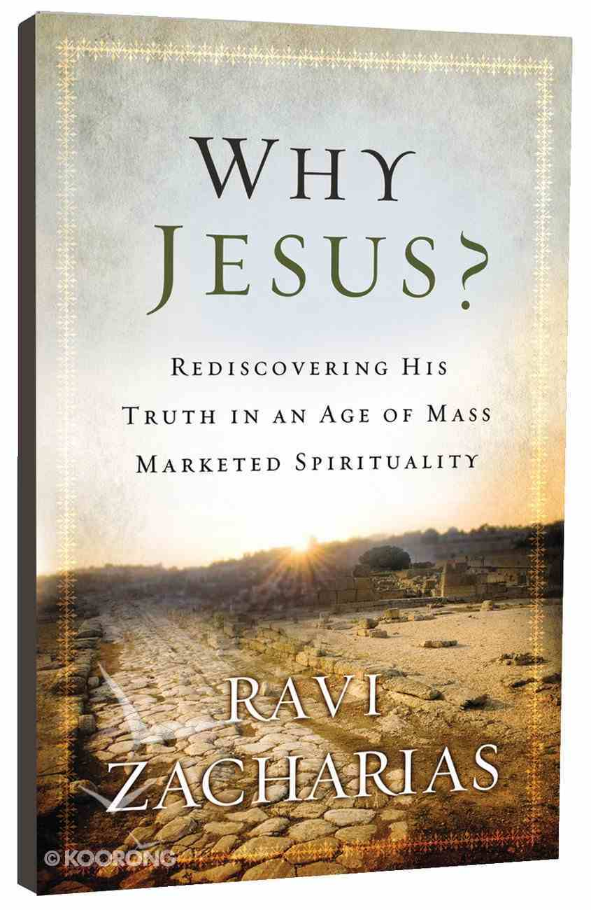 Why Jesus? Rediscovering His Truth in An Age of Mass Marketed Spirituality Paperback