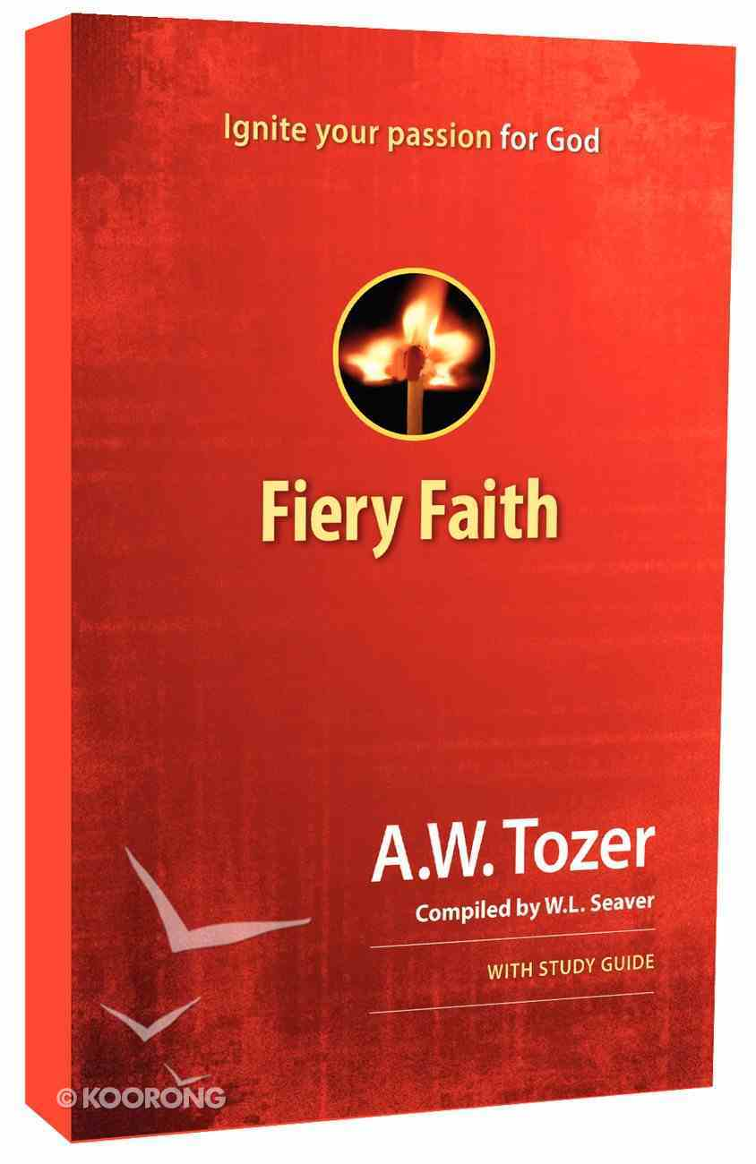 Fiery Faith: Ignite Your Passion For God Paperback