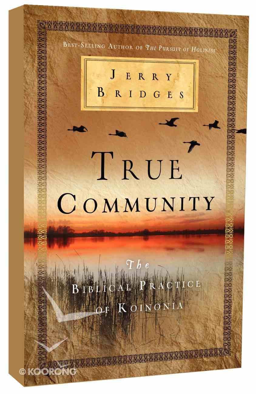 True Community: The Biblical Practice of Koinonia Paperback