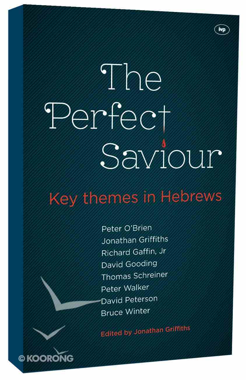 The Perfect Saviour: Key Themes in Hebrews PB Large Format
