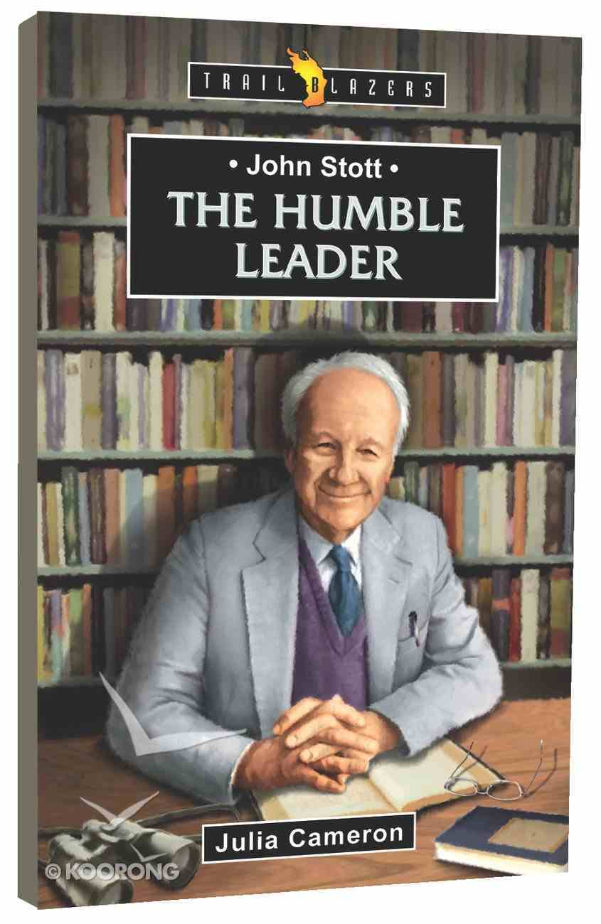 John Stott - the Humble Leader (Trail Blazers Series) Mass Market