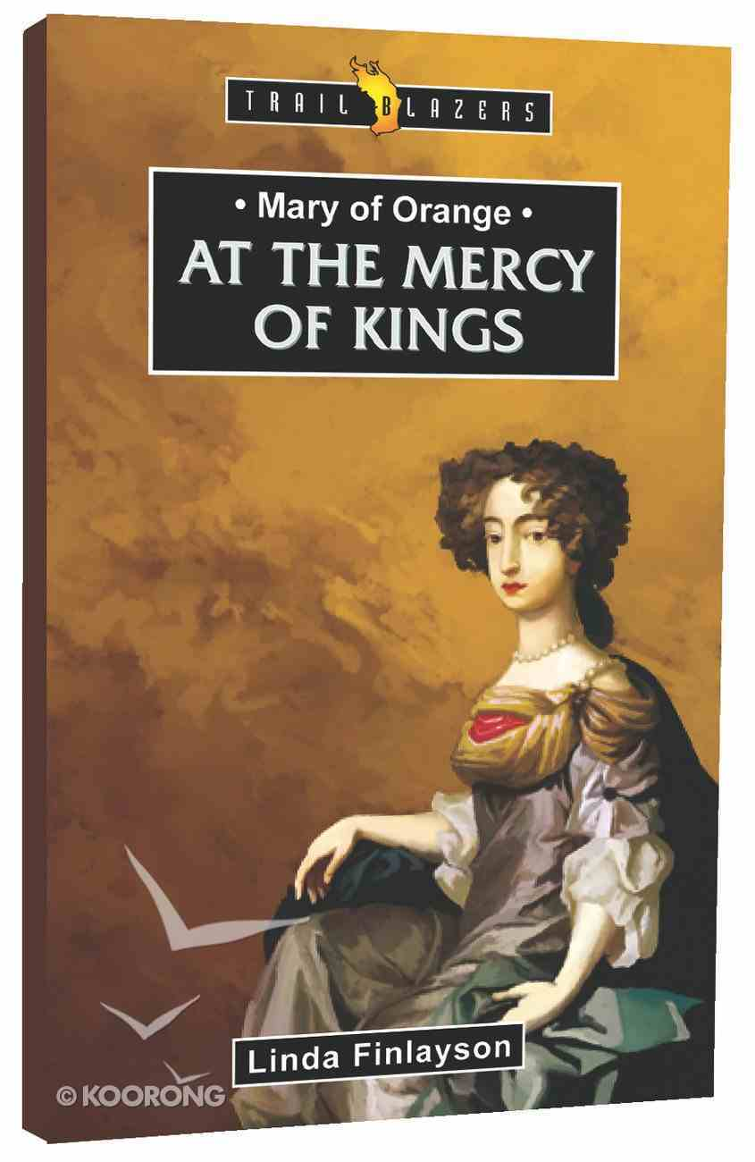 Mary of Orange - At the Mercy of Kings (Trail Blazers Series) Mass Market
