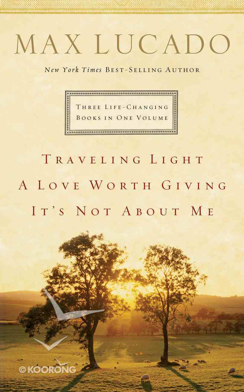 Three Life Changing Books in One Volume: Travelling Light/A Love Worth Giving/It's Not About Me eBook