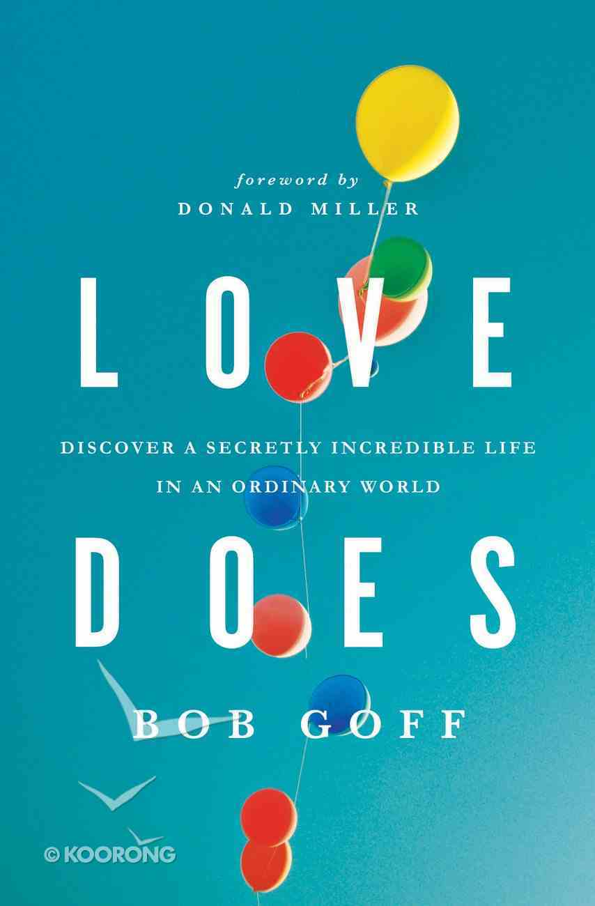 Love Does: Discover a Secretly Incredible Life in An Ordinary World eBook
