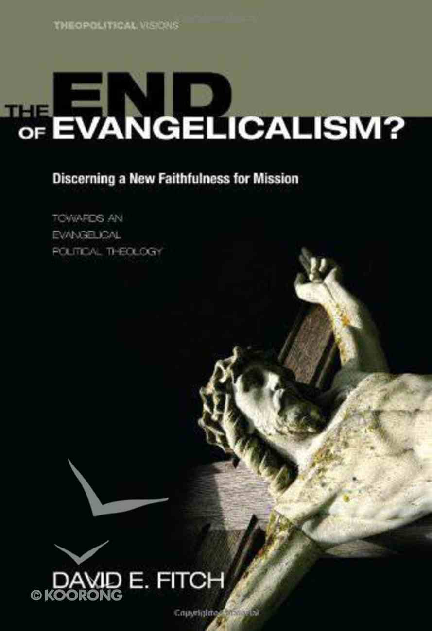 The End of Evangelicalism? Discerning a New Faithfulness For Mission eBook