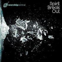 Album Image for Worship Central Live: Spirit Break Out - DISC 1