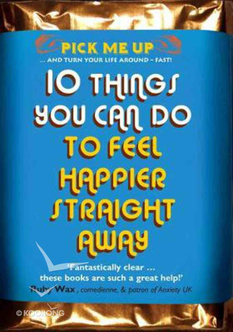 Ten Things You Can Do to Feel Happier Straight Away Paperback