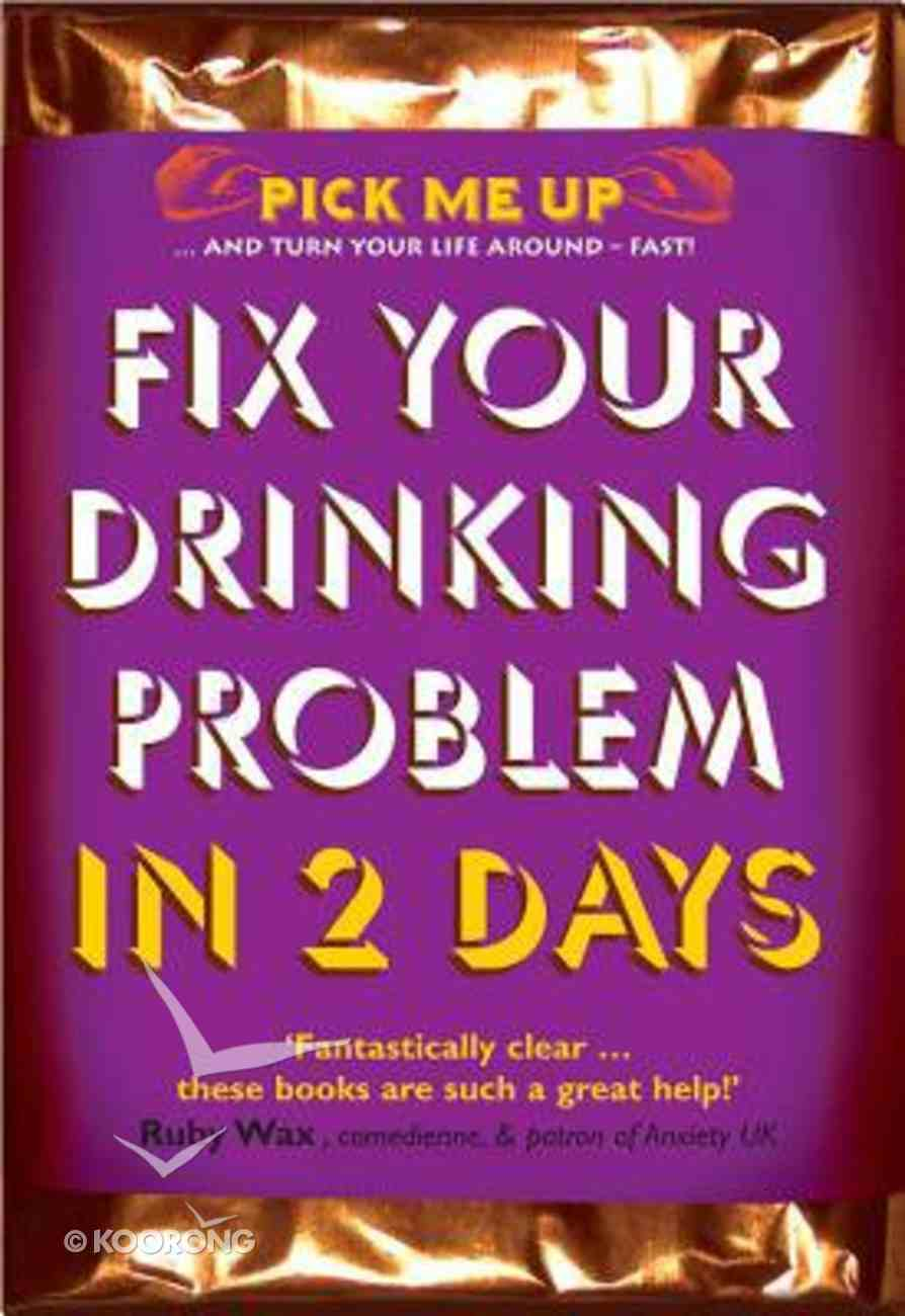 Fix Your Drinking Problem in 2 Days (Pick Me Up Series) Paperback